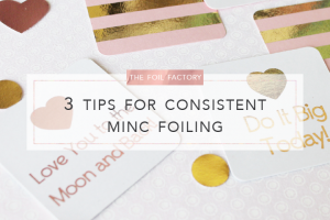 The Foil Factory - 3 Tips For Consistent MINC Foil Applicator Foiling