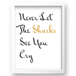 Free Printable Never Let The Sharks See You Cry 2 from @pinkimonogirl for a gallery wall