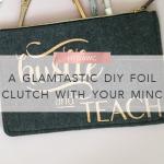 HTGAWC: A Glamtastic DIY Foil Clutch With Your MINC