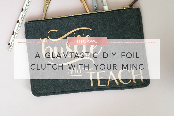 HTGAWC: A Glamtastic DIY Foil Clutch With Your MINC