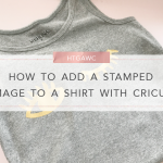 HTGAWC: How To Add A Stamped Image To A Shirt With Cricut