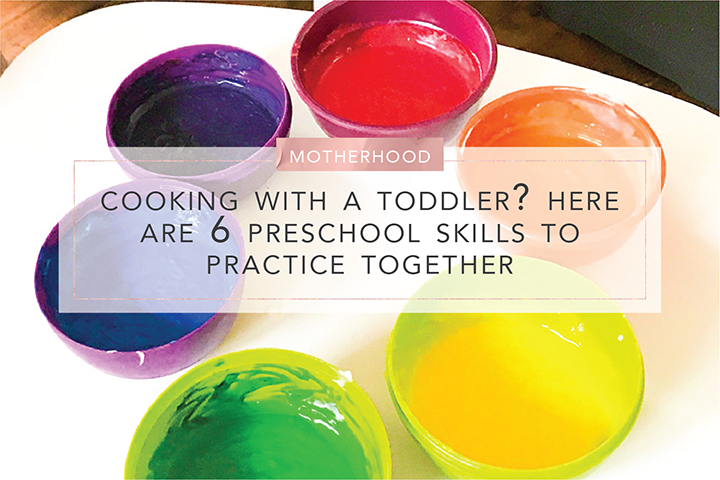 Cooking With A Toddler? Here Are 6 Preschool Skills To Practice Together