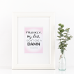 Free Printable Frankly My Dear, I Don't Give A Damn from @pinkimonogirl for a gallery wall