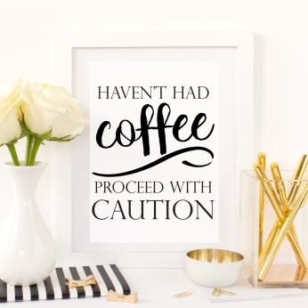 Free Printable Haven't Had Coffee proceed With Caution from @pinkimonogirl for a gallery wall