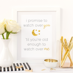 Free Printable I Promise To Watch Over You 'Til You're Old Enough To Watch Over Me from @pinkimonogirl for a gallery wall